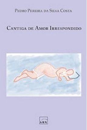 Cantiga De Amor Irrespondido - Costa,Pedro Pereira da Silva pdf epub