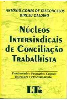 Nucleos Intersindicais de Conciliacao Trabal - Vasconcelos,Antonio Gomes de | Tagrny.org