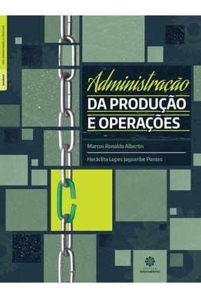 Administração Da Produção E Operações - Albertin,Marcos Ronaldo Pontes,Heráclito Lopes Jaguaribe   Tagrny.org