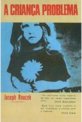 A Criança Problema - Roucek,Joseph   Hoshan.org