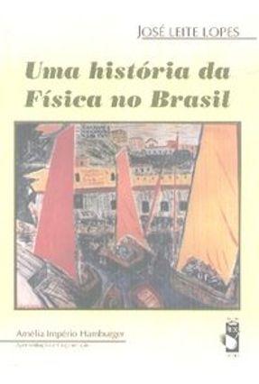 Uma História da Física no Brasil - Lopes,J. Leite pdf epub