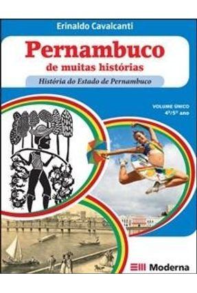 Pernambuco de Muitas Histórias - História do Estado de Pernambuco - Volume Único - 4° e 5° Ano - Cavalcanti,Erinaldo   Tagrny.org