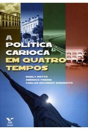 A Política Carioca em Quatro Tempos - Motta,Marly Sarmento,Carlos Eduardo Freire,Américo | Hoshan.org