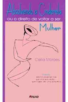 Absolvendo a Cinderela ou Direito de Voltar - Moraes,Catia | Tagrny.org