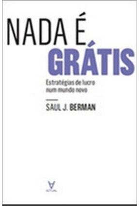Nada é Grátis - Estratégias De Lucro Num Mundo Novo - Saul J. Berman | Hoshan.org