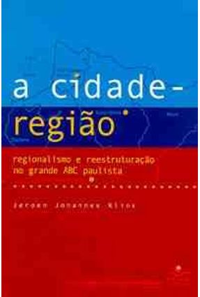 A Cidade Regiao - Regionalismo e Reestr. Abc - Klink,Jeroen Johannes | Tagrny.org