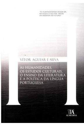 As Humanidades, Os Estudos Culturais, O Ensino da Literatura e A Política da Língua Portuguesa - Vítor Manuel de Aguiar e Silva | Hoshan.org