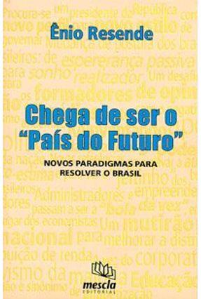 Chega de Ser o Pais do Futuro - Resende,Enio   Tagrny.org
