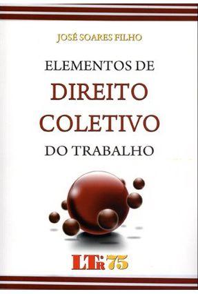 Elementos de Direito Coletivo do Trabalho - Soares Filho,José | Hoshan.org