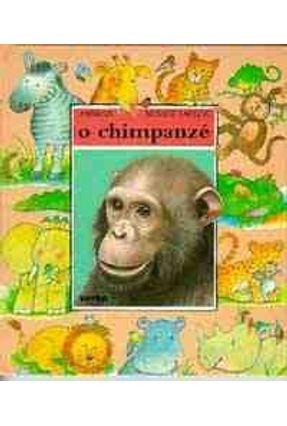 O Chimpanze -Col. Animais Nossos Amigos - Saunier,Nadine   Nisrs.org