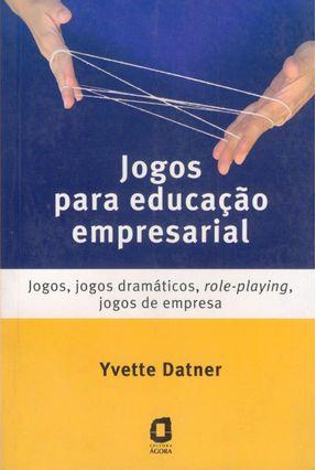 Jogos para Educação Empresarial - Jogos, Jogos Dramáticos, Role-playing, Jogos de Empresa - Datner,Yvette pdf epub