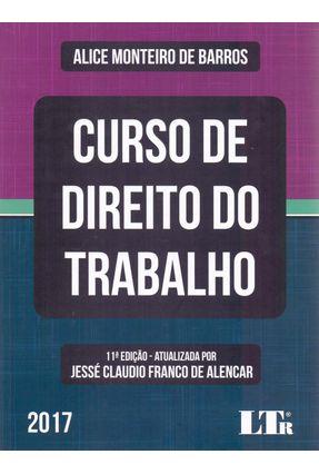 Usado - Curso de Direito do Trabalho - 11ª Ed. 2017 - Barros,Alice Monteiro de | Tagrny.org