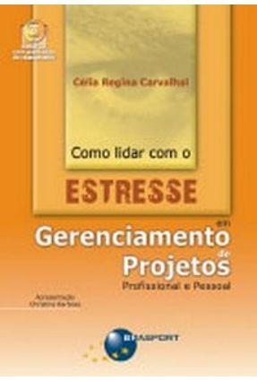 Como Lidar com o Estresse em Gerenciamento de Projetos - Acompanha CD - Carvalhal,Célia Regina | Hoshan.org