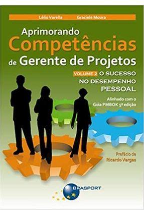 O Sucesso No Desempenho Pessoal - Vol. 2 -  Col. Aprimorando Competências de Gerente de Projetos - Varella,Lélio Moura,Graciela   Nisrs.org
