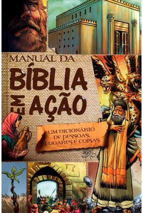 Manual da Bíblia Em Ação - Um Dicionário de Pessoas, Lugares e Coisas - HQ - Cariello,Sergio | Nisrs.org