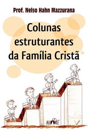 Colunas Estruturantes da Família Cristã - Nelso Hahn Mazzurana pdf epub