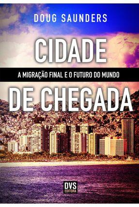 Cidade de Chegada - A Migração Final e o Futuro do Mundo - Saunders,Doug pdf epub