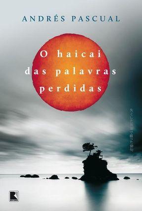 O Haicai Das Palavras Perdidas - Pascual,André | Hoshan.org