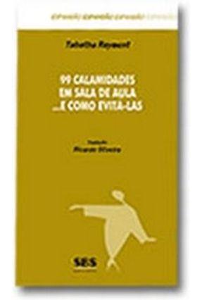 99 Calamidades em Sala de Aula... E Como Evitá-las - Série Expansão - Rayment,Tabatha   Hoshan.org