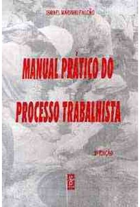 Manual Pratico do Processo Trabalhista - Falcao,Ismael Marinho | Tagrny.org
