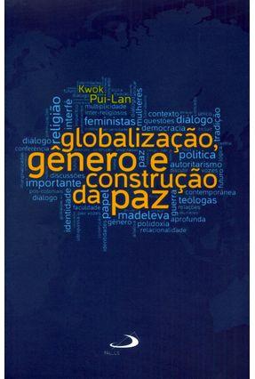 Globalização Gênero e Construção da Paz - Col. Novos Caminhos da Teologia - Pui-Lan ,Kwok pdf epub