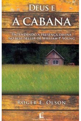 Deus e a Cabana - Olson,Roger | Tagrny.org