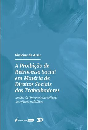 A Proibição De Retrocesso Social Em Matéria De Direitos Sociais Dos Trabalhadores - Assis,Vinicius de   Hoshan.org