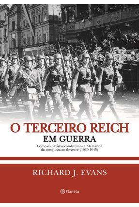 O Terceiro Reich Em Guerra - Como Os Nazistas Conduziram A Alemanha da Conquista ao Desastre (1939-1945) - Evans,Richard J.   Nisrs.org