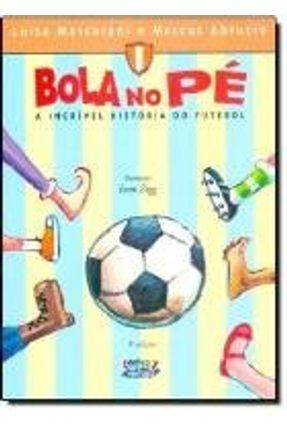 Bola no Pé - A Incrível História do Futebol - Abrucio,Marcos Massarani,Luisa | Tagrny.org