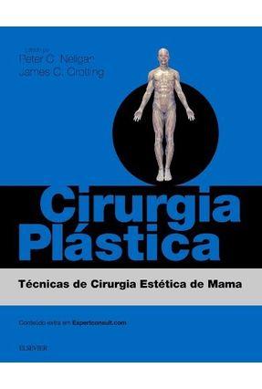 Cirurgia Plástica - Técnicas De Cirurgia Estética De Mama - 3ª Ed. 2017 - Neligan,Peter pdf epub