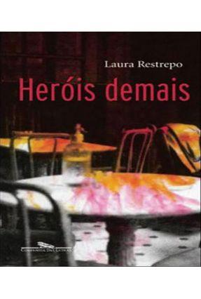 Heróis Demais - Restrepo,Laura Restrepo,Laura   Tagrny.org