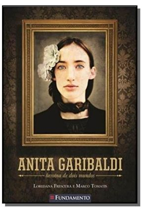 Anita Garibaldi - Heroína de Dois Mundos ANITA GARIBALDI - HEROINA DE DOIS MUNDOS