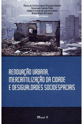 Renovação Urbana, Mercantilização da Cidade e Desigualdades Socioespaciais - Cabral Marques Gomes,Maria de Fátima | Hoshan.org
