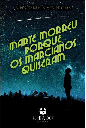 Marte Morreu Porque Os Marcianos Quiseram! - Tadeu Alves Pereira,Alper | Hoshan.org