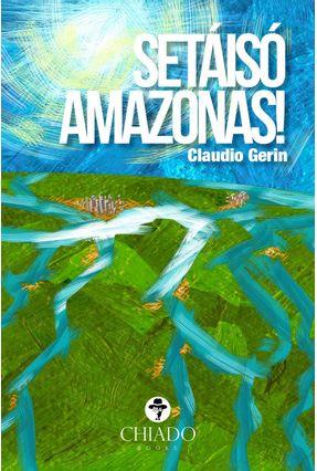 Setáisó Amazonas! - Gerin,Claudio   Hoshan.org