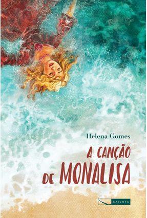 A Canção De Monalisa - Gomes,Helena | Hoshan.org