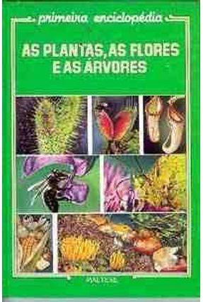 As Plantas; As Flores e as Arvores - Col. Pri