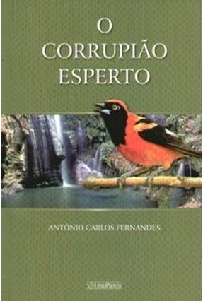 O Corrupião Esperto - Fernandes,Antônio Carlos | Hoshan.org