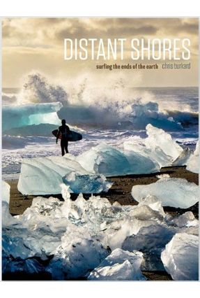 Distant Shores: Surfing The Ends Of The Earth - Burkard,Chris | Nisrs.org
