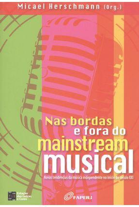 Nas Bordas E Fora Do Mainstream Musical - Novas Tendências Da Música Independente No Início Do Século Xxi - Herschmann,Micael   Tagrny.org