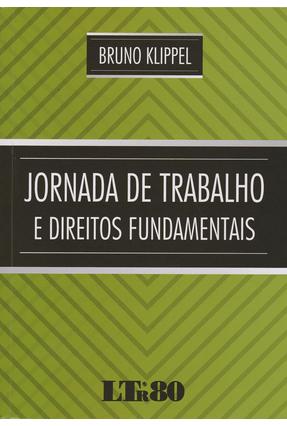 Jornada de Trabalho e Direitos Fundamentais - Klippel,Bruno | Tagrny.org
