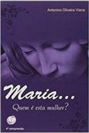 Maria... Quem É Esta Mulher? - Viana,Antonino Oliveira | Nisrs.org
