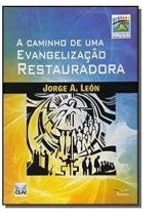 A Caminho De Uma Evangelização Restauradora - A. Leon,Jorge | Nisrs.org
