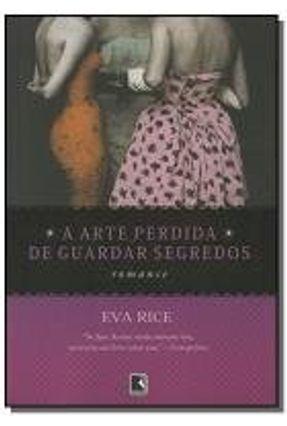 A Arte Perdida de Guardar Segredos - Rice,Eva | Hoshan.org