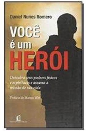 Você É um Herói - Descubra seus Poderes Físicos e Espirituais e Assuma a Missão de Sua Vida - Romero,Daniel Nunes pdf epub