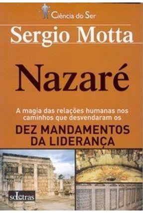 Nazaré - A Magia das Relações Humanas  nos Caminhos que Desvendaram os Dez Mandamentos da Liderança - Motta,Sergio pdf epub