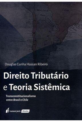 Direito Tributário e Teoria Sistêmica - Transconstitucionalismo Entre Brasil e Chile - Ribeiro,Douglas Cunha Hassan | Tagrny.org