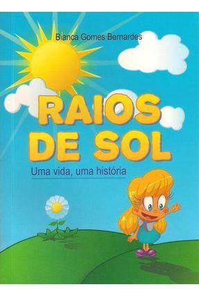 Raios de Sol - Uma Vida, Uma História - Bernardes,Bianca Gomes   Hoshan.org