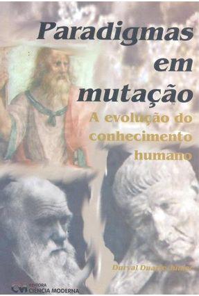 Paradigmas Em Mutação - a Evolução do Conhecimento Humano - Júnior,Durval Duarte | Hoshan.org