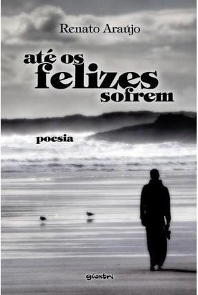 Até Os Felizes Sofrem - Araújo,Renato pdf epub